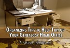 Organizing Tips to Help Tidy up Your Genealogy Home Office