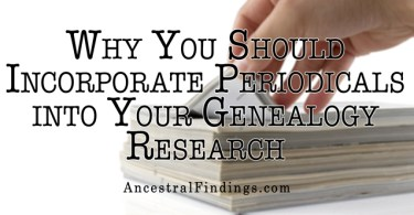 Why You Should Incorporate Periodicals into Your Genealogy Research