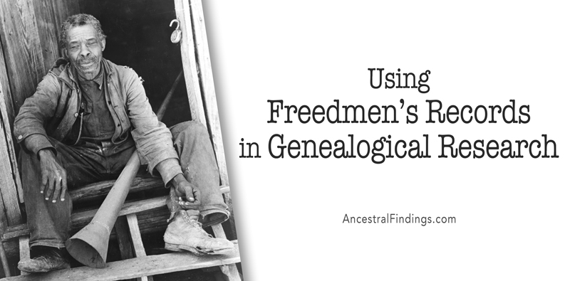 Using Freedmen's Records in Genealogical Research