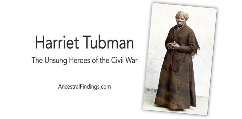 Harriet Tubman: Unsung Heroes of the Civil War