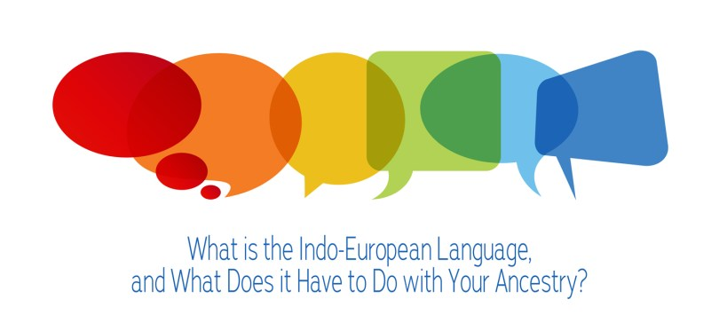 What is the Indo-European Language, and What Does it Have to Do with Your Ancestry?