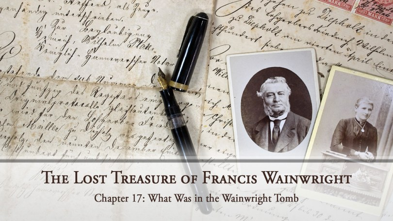 The Lost Treasure of Francis Wainwright, Chapter 17: What Was in the Wainwright Tomb