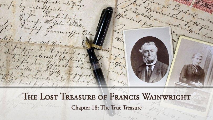 The Lost Treasure of Francis Wainwright, Chapter 18: The True Treasure