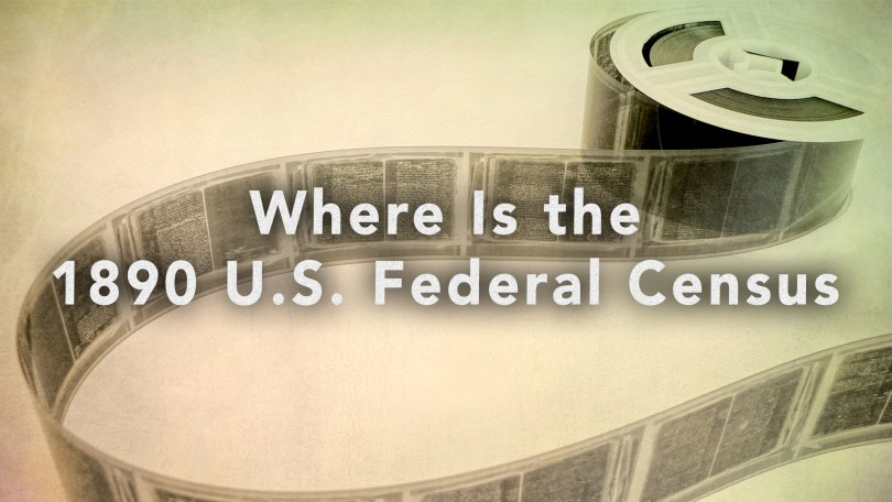 Everything You Need to Know About the 1890 US Federal Census ...