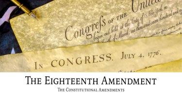 The Eighteenth Amendment: The Constitutional Amendments