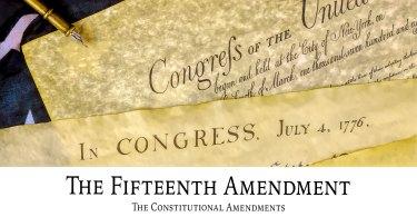 The Fifteenth Amendment: The Constitutional Amendments