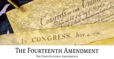The Fourteenth Amendment: The Constitutional Amendments
