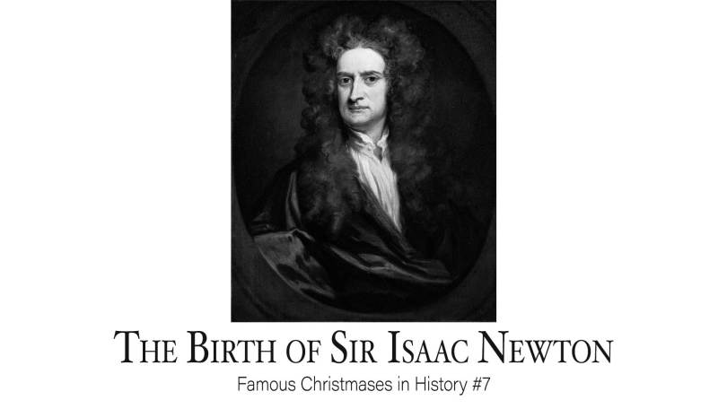 The Birth of Sir Isaac Newton: Famous Christmases in History #7