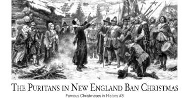The Puritans in New England Ban Christmas: Famous Christmases in History #8