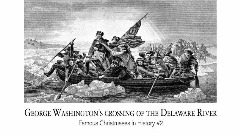 George Washington's crossing of the Delaware River: Famous Christmases in History #2