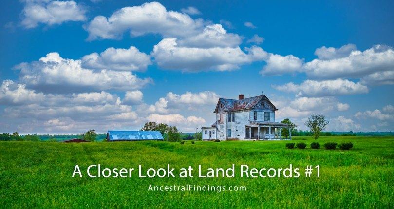 A Closer Look at Land Records #1