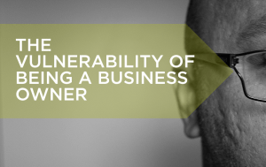 vulnerability of being a business owner