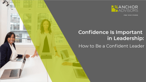 Let's discuss self-confidence in business and why leaders need to be confident. What are the signs of a lack of confidence, and how can you build your confidence as a leader?