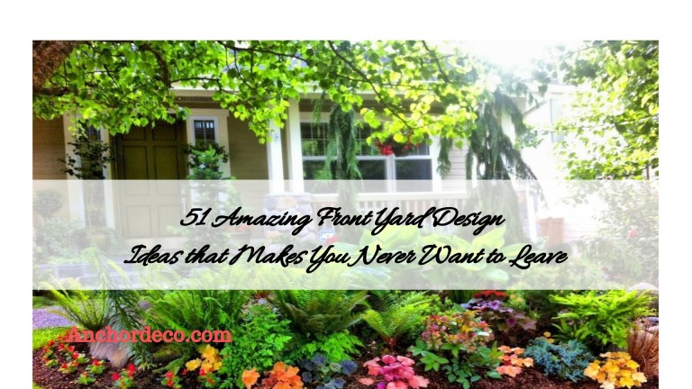 51 Amazing Front Yard Design Ideas that Makes You Never Want to Leave