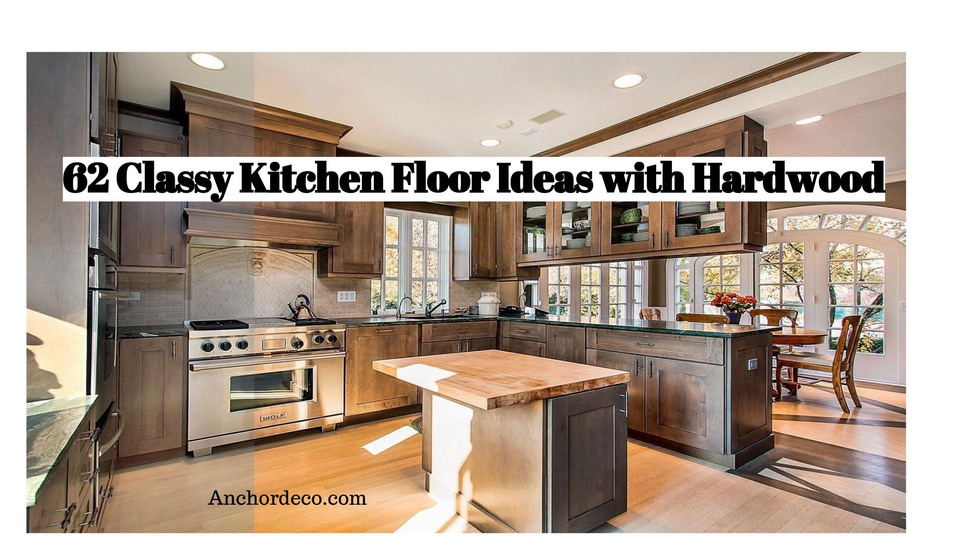 62 Classy Kitchen Floor Ideas With Hardwood Anchordeco Com