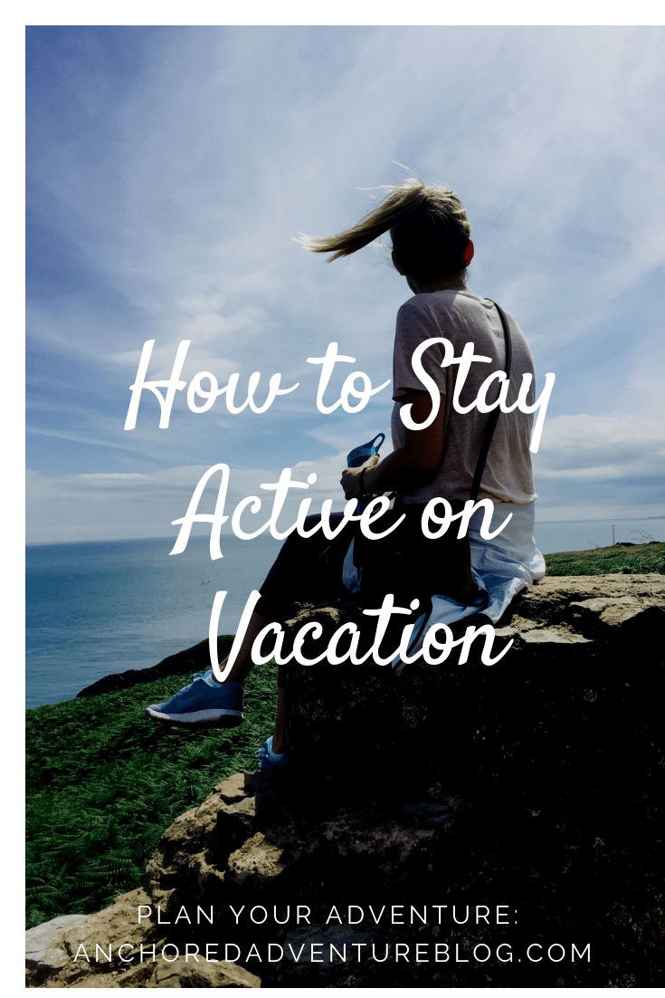 How to Stay Active on Vacation - Anchored Adventure Blog