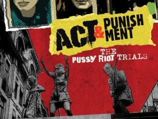 ACT & PUNISHMENT: THE PUSSY RIOT TRIALS 9