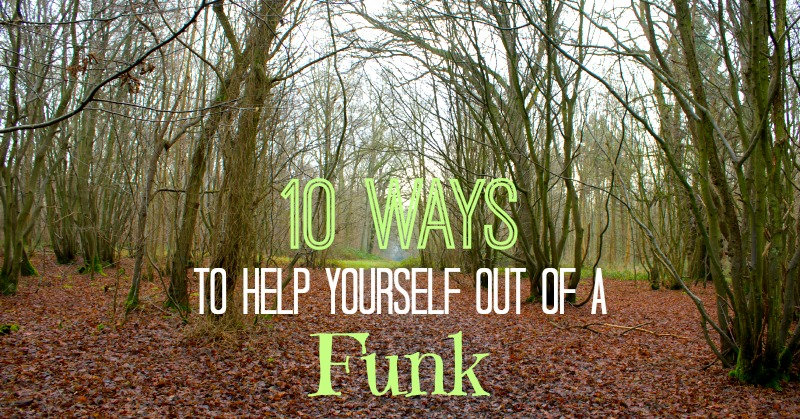 10 Ways Out of a Funk