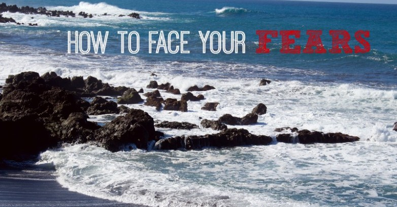 How to Face Your Fears