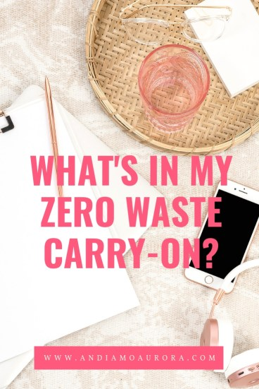 What's In My Zero Waste Carry On | Andiamo Aurora | I pack my carry on to limit the amount of trash I create. You can embrace a zero waste lifestyle and build your own zero waste carry on.