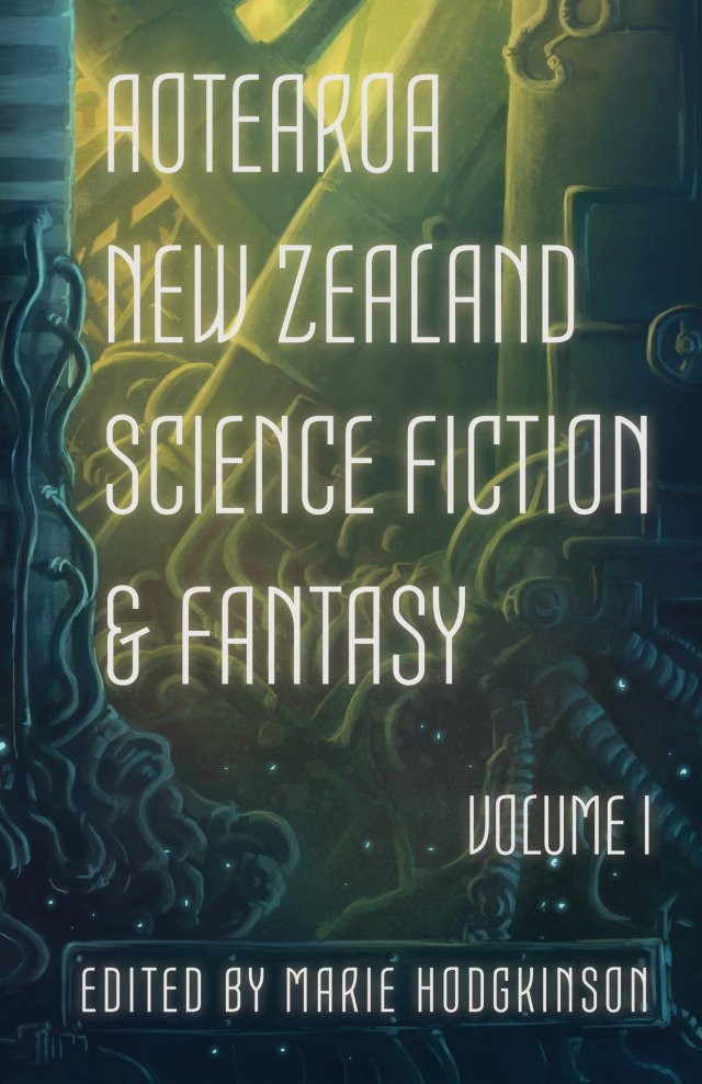 Year's Best Aotearoa New Zealand Science Fiction & Fantasy: Volume I cover depicting a magical steampunkish forest design.