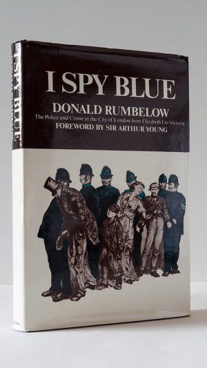 I Spy Blue: The Police and Crime in the City of London from Elizabeth I to Victoria