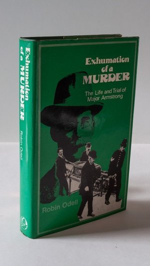 Exhumation of a Murder: The life and trial of Major Armstrong