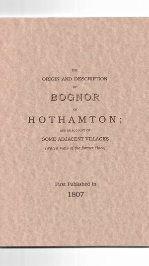 The Origin and Description of Bognor Or Hothamton, and an Account of Some Adjacent Villages