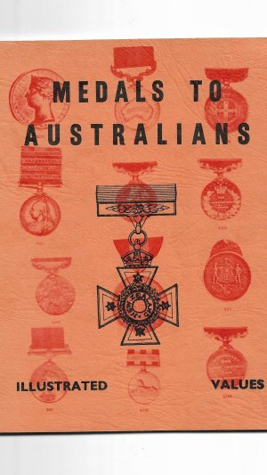 Medals to Australians: The Standard Catalogue of Orders, Decorations and Medals Awarded to Australians