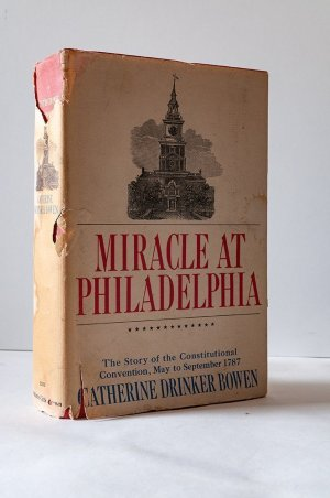 Miracle at Phildelphia. The Story of the Constitutional Convention May to September 1787