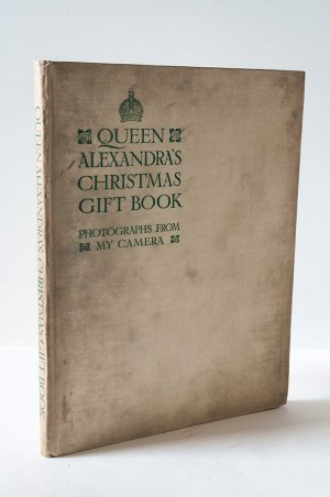 Queen Alexandra's Christmas Gift Book. Photographs from My Camera