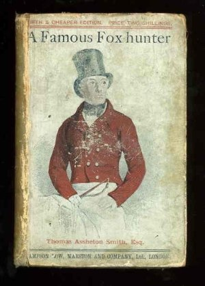 A Famous Fox-Hunter. Reminiscences of the Late Thomas Assheton Smith Esq or The Pursuits of an English Country Gentleman