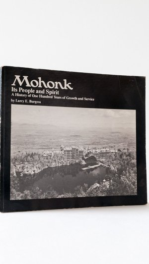 Mohonk: Its People and Spirit. A History of One Hundred Years of Growth and Service