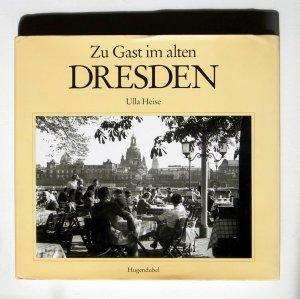 Zu Gast Im Alten Dresden. Erinnerungen an Restaurants, Cafés, Hotels, Tanzsäle Und Ausflugslokale