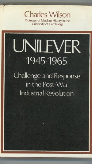Unilever 1945-1965 Challenge & Response in the Post-War Industrial Revolution