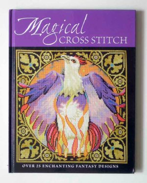Magical Cross Stitch. Over 25 Enchanting Fantasy Designs.
