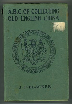 The ABC of Collecting English China Giving a Short History of the English Factories, and Showing How to Apply Tests for Unmarked China Before 1800