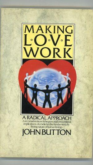 Making Love Work: A Radical Approach.