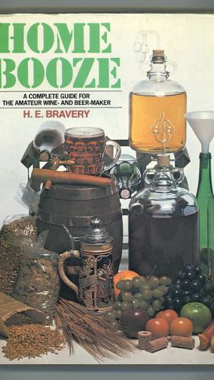Home Booze: A Complete Guide for the Amateur Wine and Beer-Maker