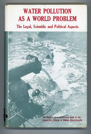 Water Pollution as a World Problem : The Legal, Scientific and Political Aspects Report of a Conference Held at the University College of Wales, Aberystwyth 11/12 July 1970
