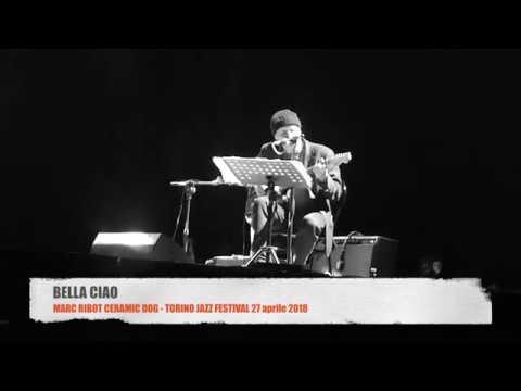 BELLA CIAO- Marc Ribot e Ceramic Dog- FESTIVAL JAZZ TORINO 27/04/2018 (YouTube)