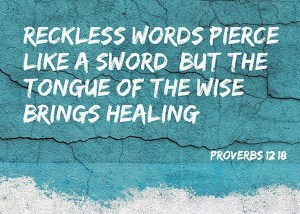 Reckless-words-pierce-like-a-sword-but-the-tonge-of-the-wise-brings-healing1