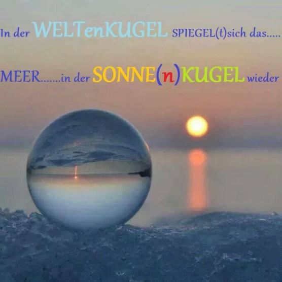 In der WELTenKUGEL SPIEGEL(t)sich das MEER.......in der SONNE(n)KUGEL wieder