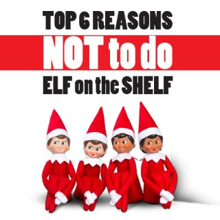Top 6 reasons not to do elf on the shelf