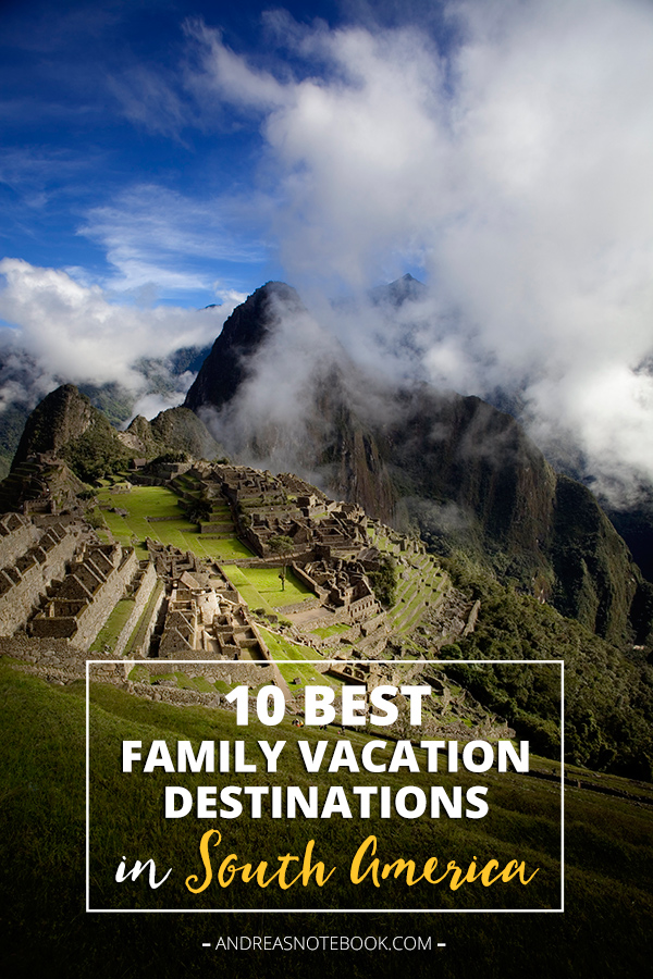 10 Best Family Vaation Destinations in South America