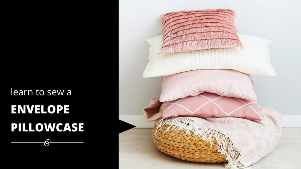 pink stack of pillows- text says learn how to sew envelope pillowcase