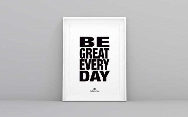 BE GREAT EVERY DAY