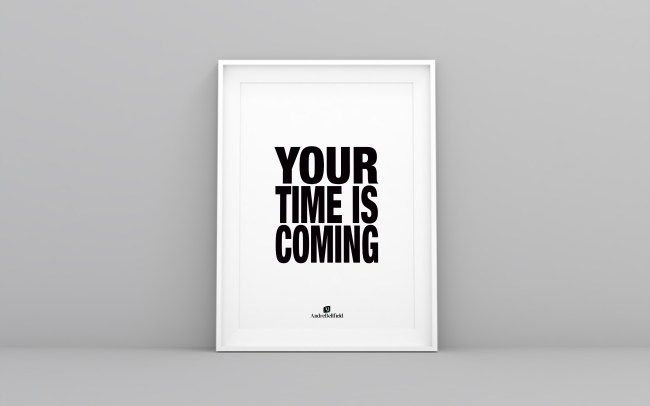 YOUR TIME IS COMING