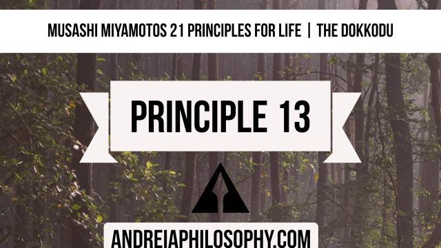 musashi 21 principles - principle 13
