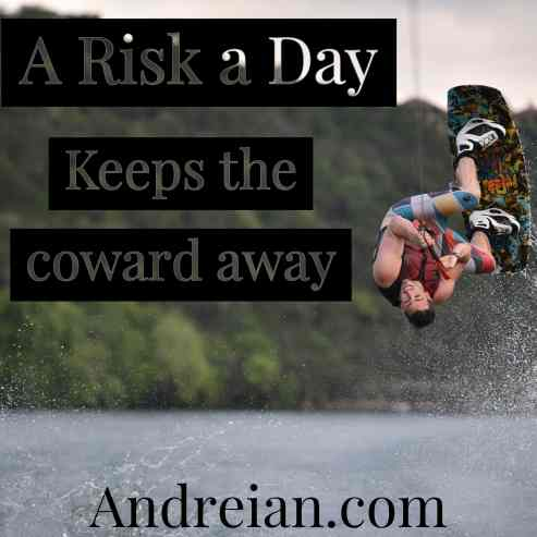 a risk a day keeps the coward away